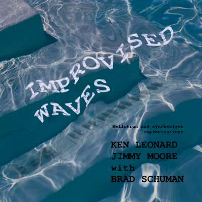 Improvised Waves - Ken Leonard / Jimmy Moore / with Brad Schuman